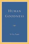 Human Goodness by Yi-Fu Tuan